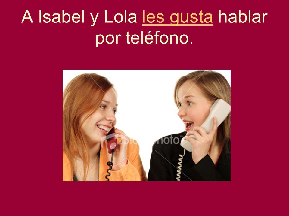A Isabel y Lola les gusta hablar por teléfono.