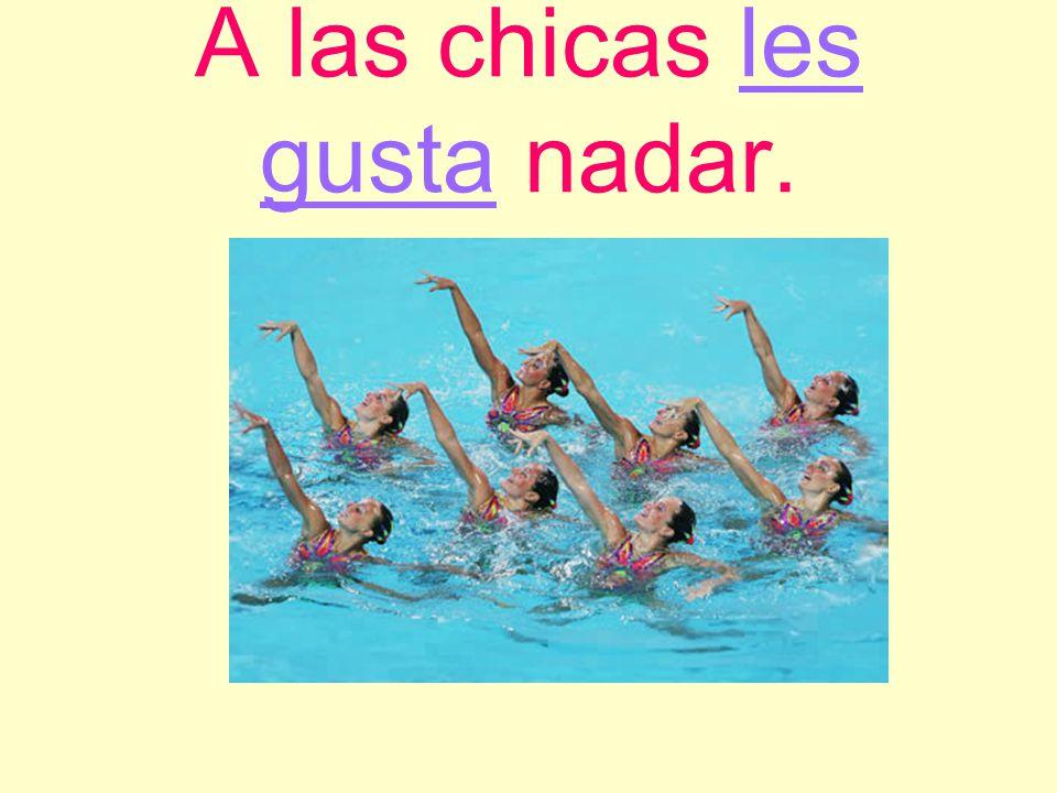A las chicas les gusta nadar.
