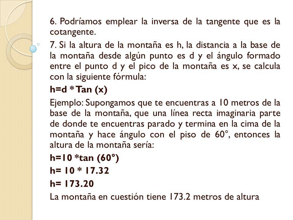 6.Podríamos emplear la inversa de la tangente que es la cotangente.