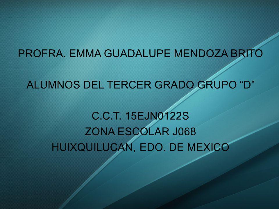 PROFRA.EMMA GUADALUPE MENDOZA BRITO ALUMNOS DEL TERCER GRADO GRUPO D C.C.T.