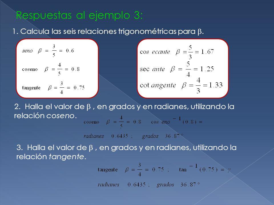 Respuestas al ejemplo 3: 1.Calcula las seis relaciones trigonométricas para .