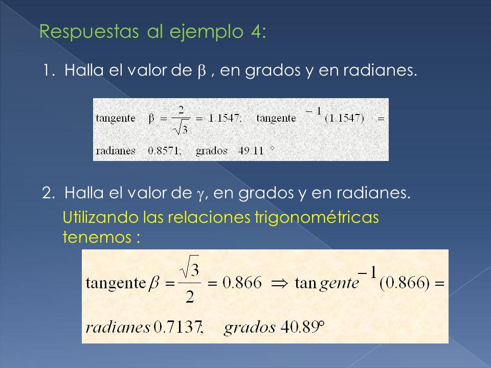 Respuestas al ejemplo 4: 1.Halla el valor de , en grados y en radianes.