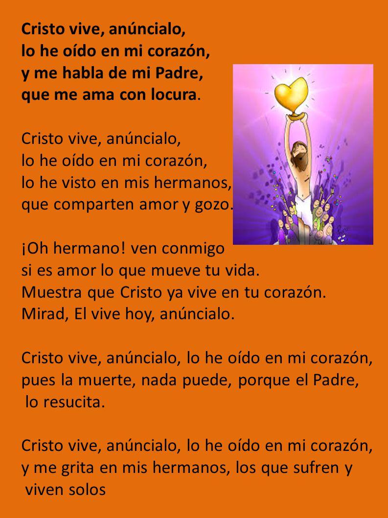 Cristo vive, anúncialo, lo he oído en mi corazón, y me habla de mi Padre, que me ama con locura.