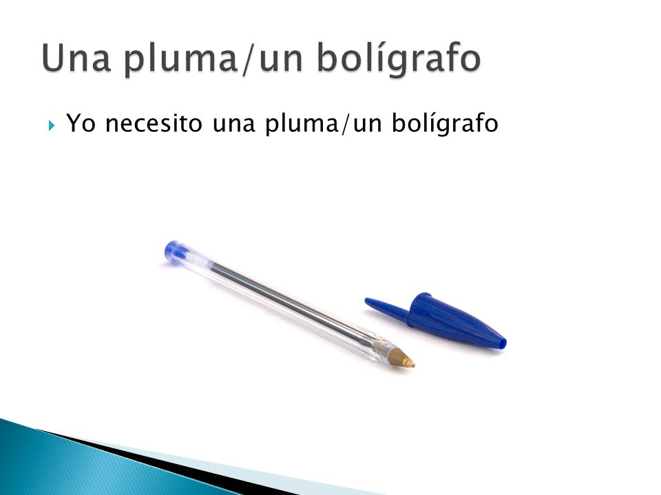  Yo necesito una pluma/un bolígrafo