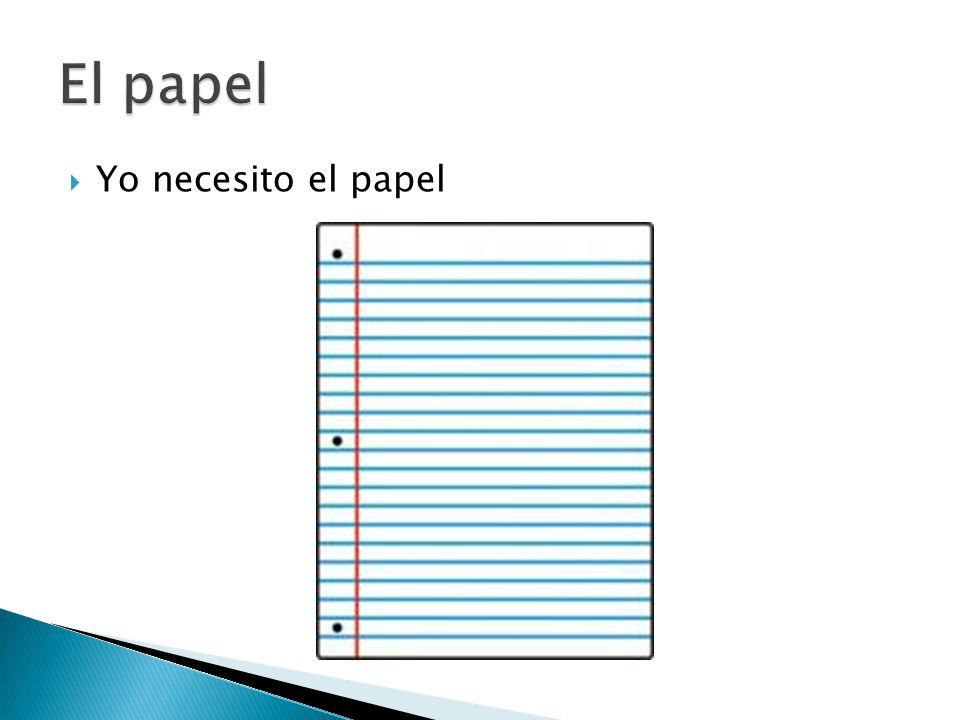  Yo necesito el papel