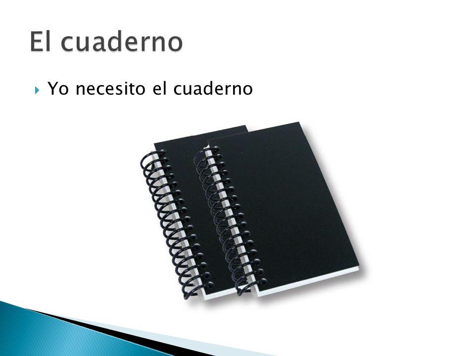  Yo necesito el cuaderno
