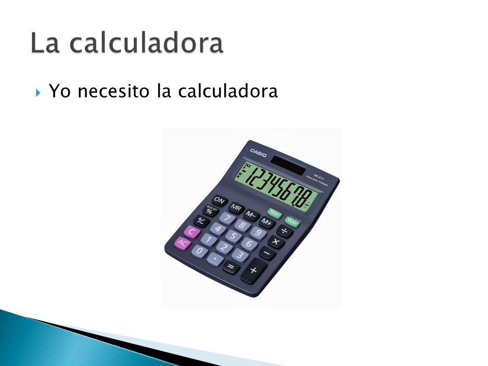  Yo necesito la calculadora