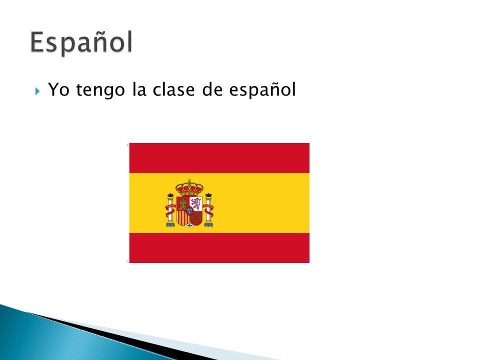  Yo tengo la clase de español