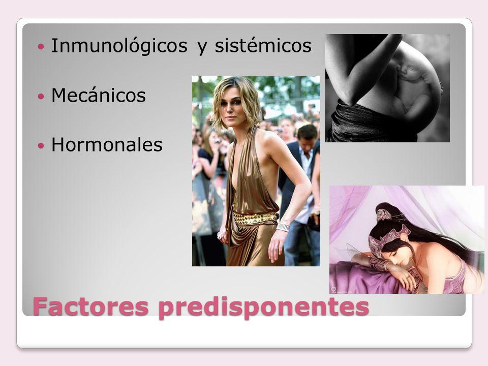 Factores predisponentes Inmunológicos y sistémicos Mecánicos Hormonales