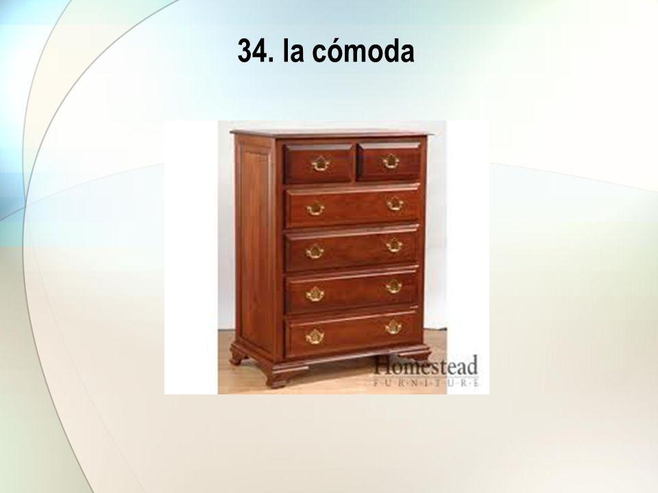 34. la cómoda