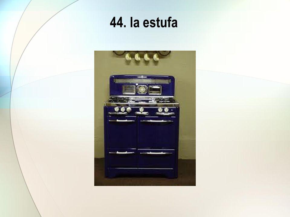 44. la estufa