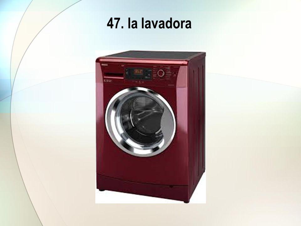 47. la lavadora