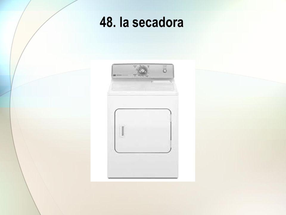 48. la secadora