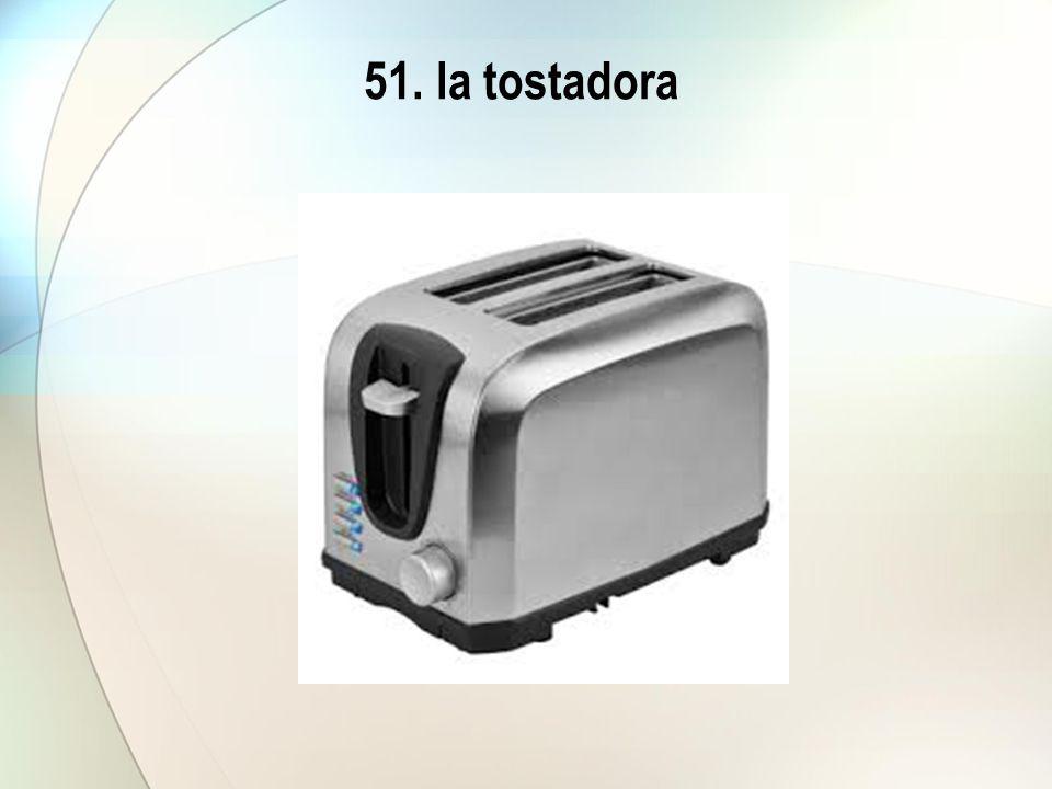 51. la tostadora