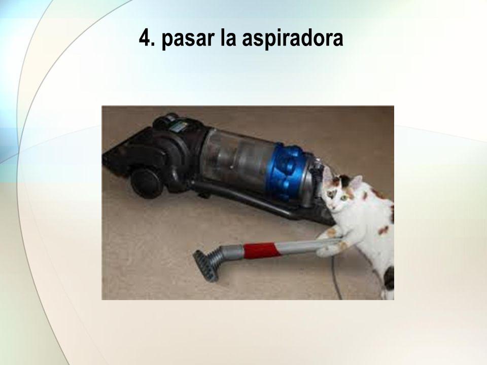 4. pasar la aspiradora