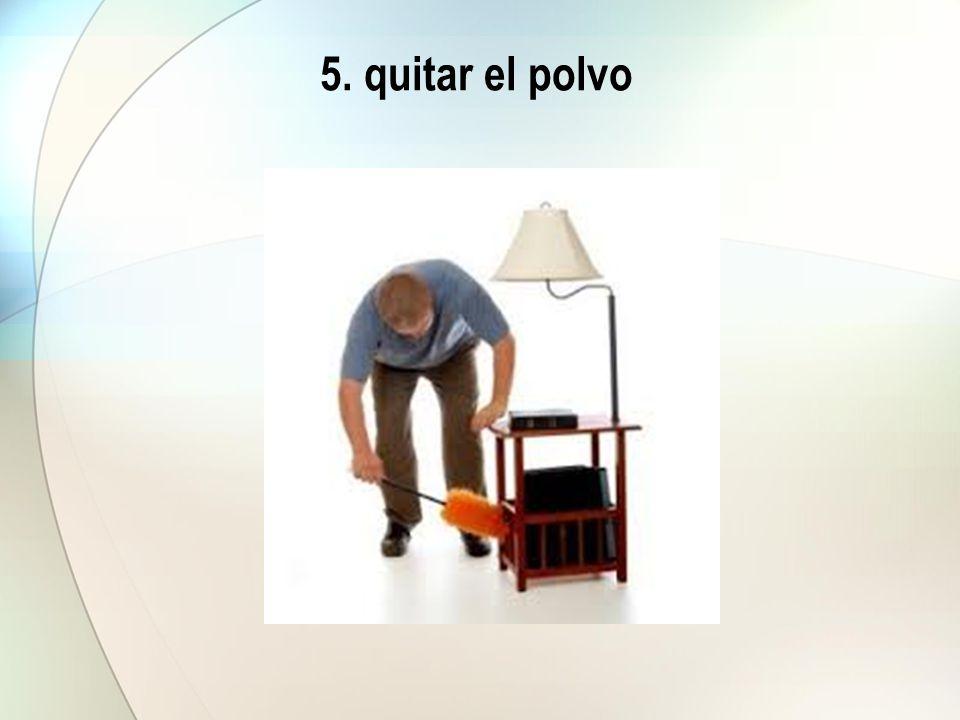 5. quitar el polvo