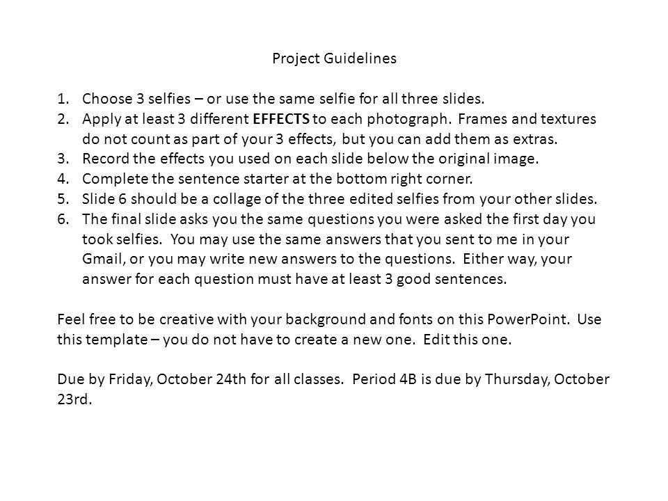 Project Guidelines 1.Choose 3 selfies – or use the same selfie for all three slides.
