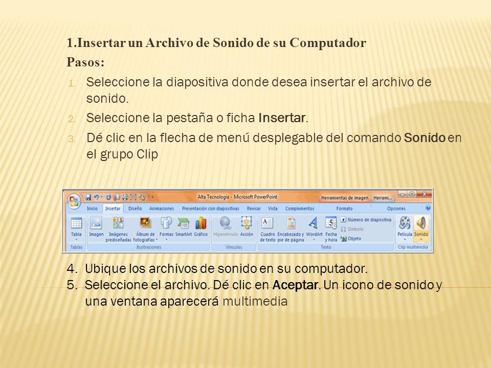 1.Insertar un Archivo de Sonido de su Computador Pasos: 1.