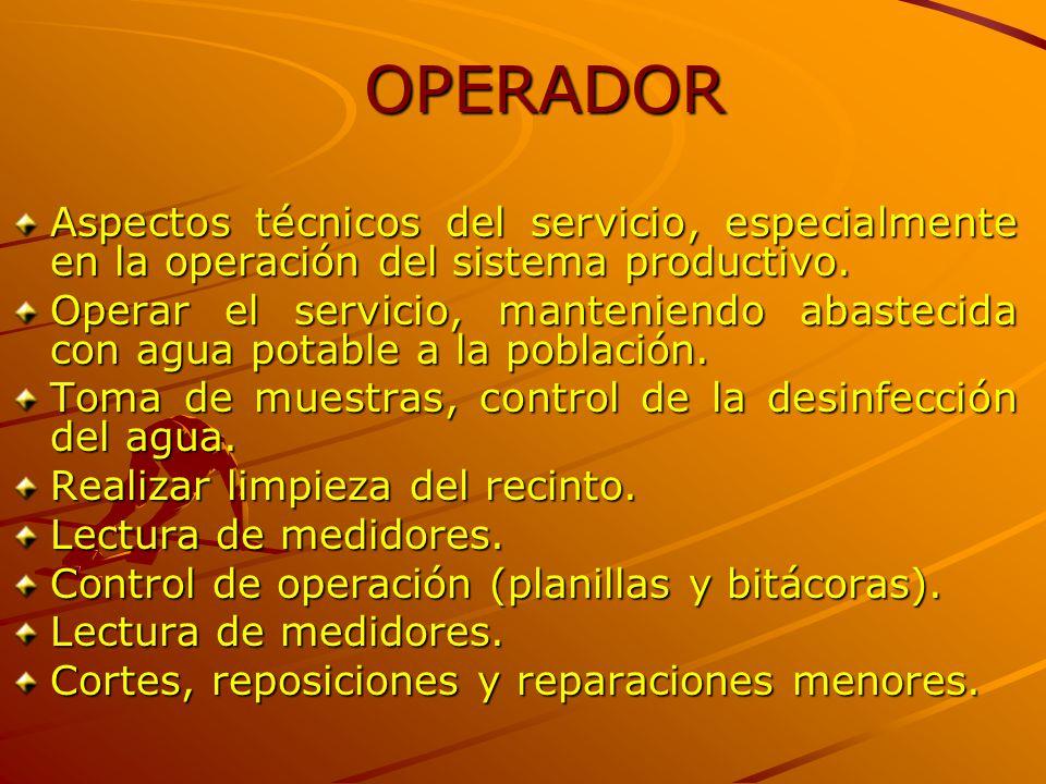 OPERADOR Aspectos técnicos del servicio, especialmente en la operación del sistema productivo. Operar el servicio, manteniendo abastecida con agua pot