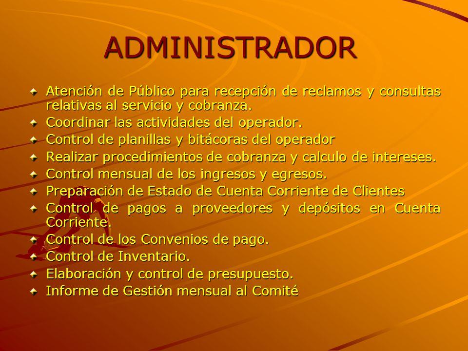 ADMINISTRADOR Atención de Público para recepción de reclamos y consultas relativas al servicio y cobranza. Coordinar las actividades del operador. Con