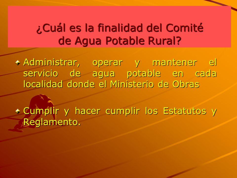 ¿ Cuál es la finalidad del Comité de Agua Potable Rural? Administrar, operar y mantener el servicio de agua potable en cada localidad donde el Ministe