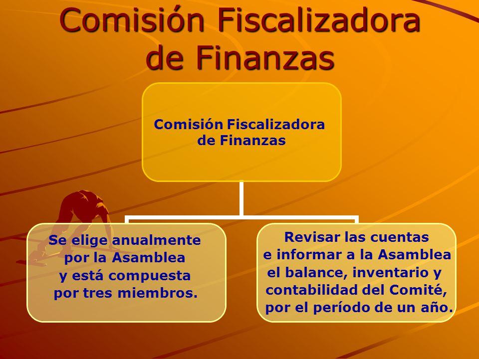 Comisión Fiscalizadora de Finanzas Se elige anualmente por la Asamblea y está compuesta por tres miembros. Revisar las cuentas e informar a la Asamble