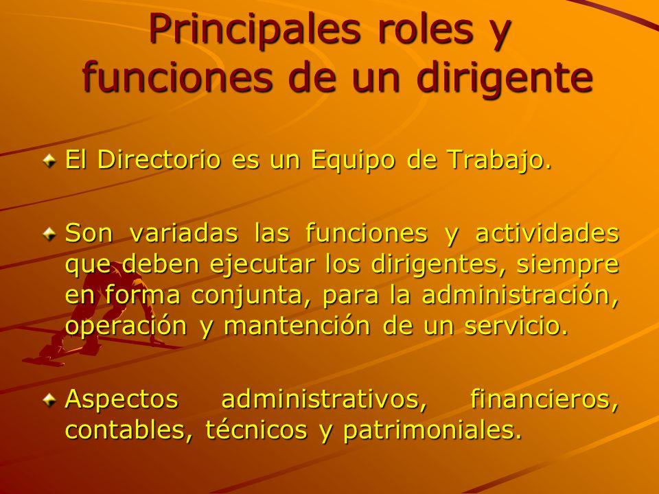 Principales roles y funciones de un dirigente El Directorio es un Equipo de Trabajo. Son variadas las funciones y actividades que deben ejecutar los d