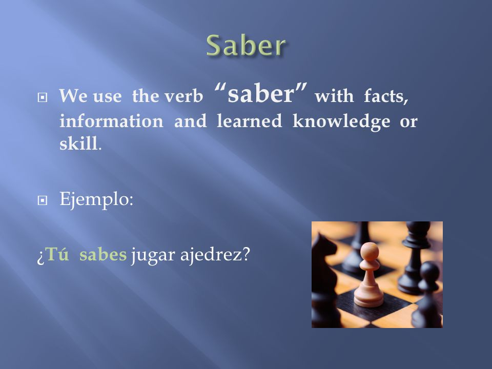 We use the verb saber with facts, information and learned knowledge or skill.