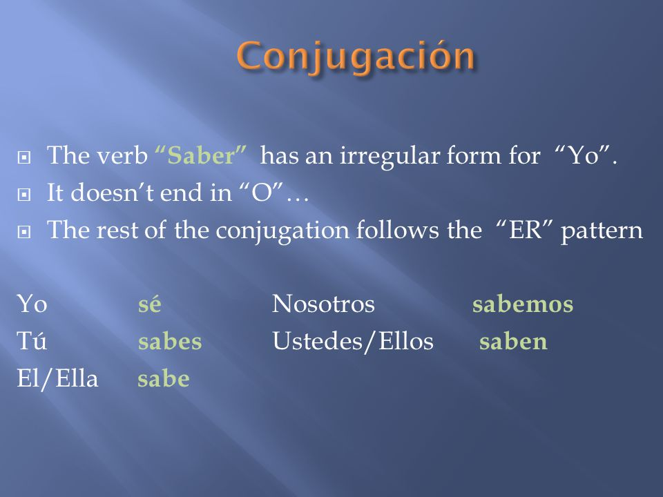  The verb Saber has an irregular form for Yo .