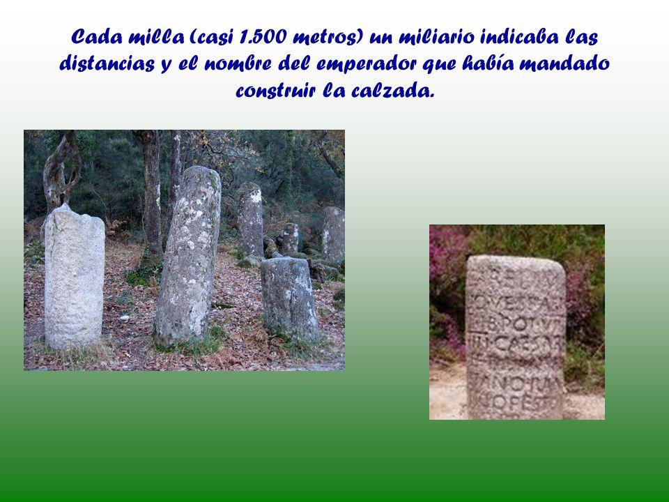 Cada milla (casi 1.500 metros) un miliario indicaba las distancias y el nombre del emperador que había mandado construir la calzada.