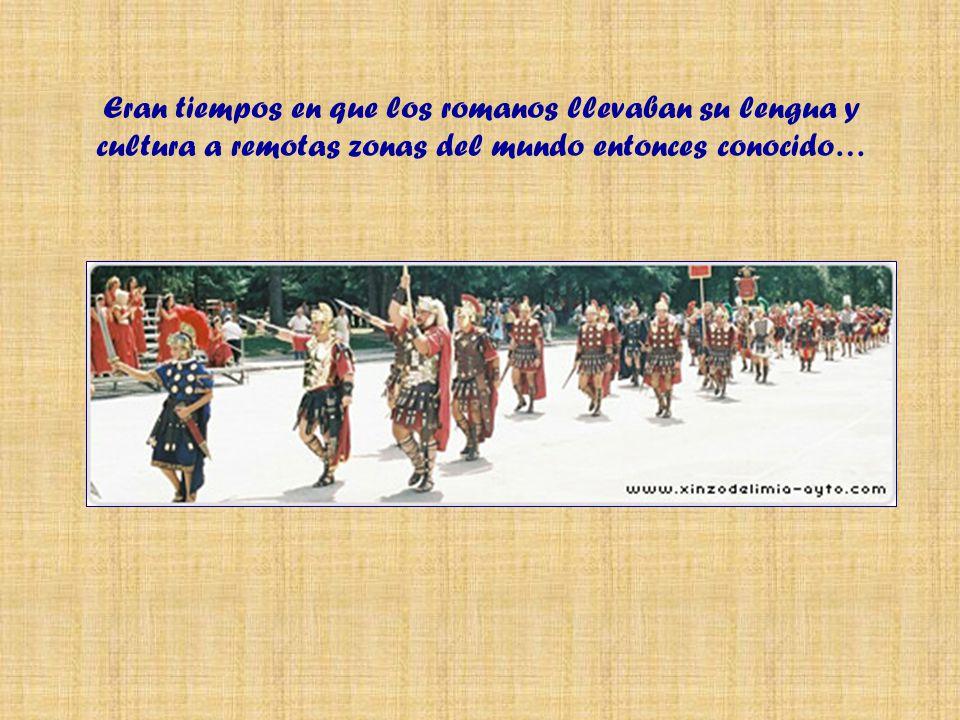 Eran tiempos en que los romanos llevaban su lengua y cultura a remotas zonas del mundo entonces conocido…