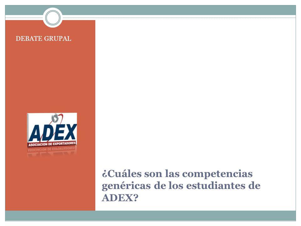 ¿Cuáles son las competencias genéricas de los estudiantes de ADEX? DEBATE GRUPAL