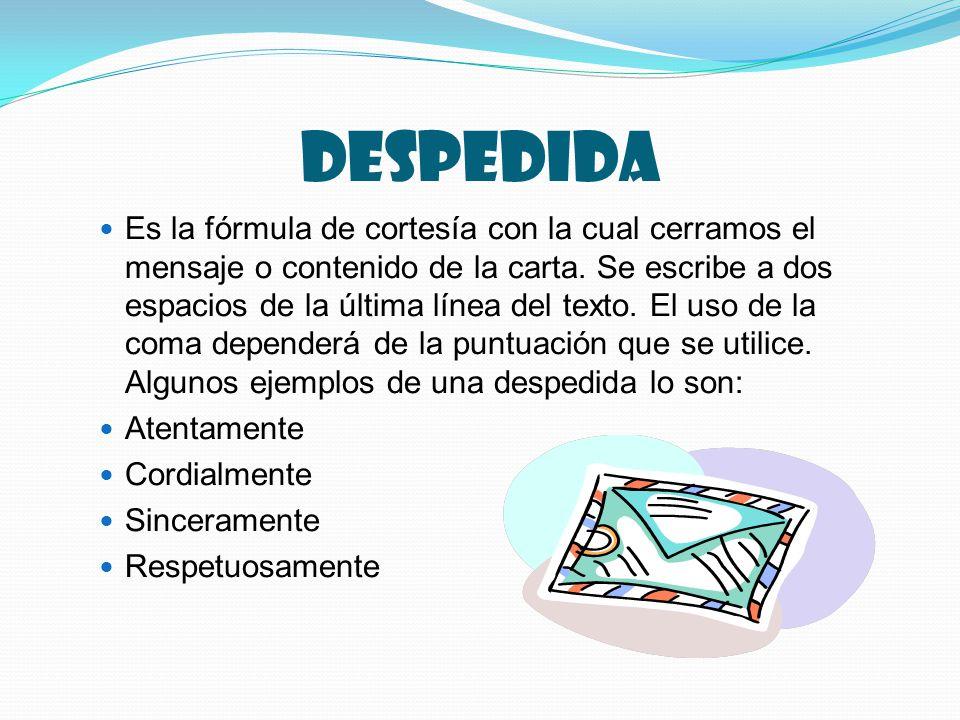despedida Es la fórmula de cortesía con la cual cerramos el mensaje o contenido de la carta.
