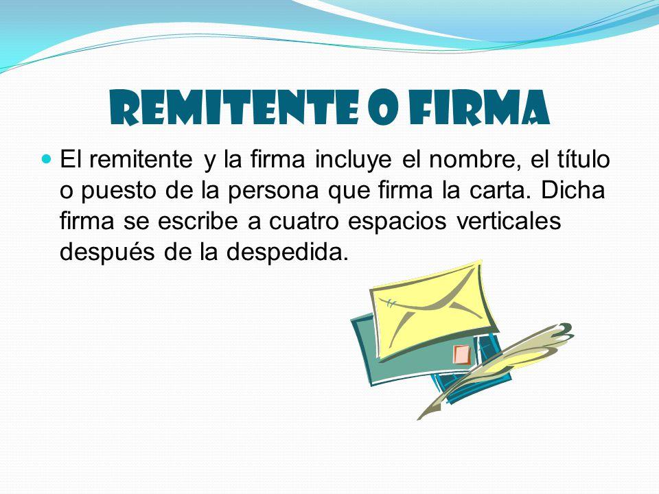 Remitente o firma El remitente y la firma incluye el nombre, el título o puesto de la persona que firma la carta.