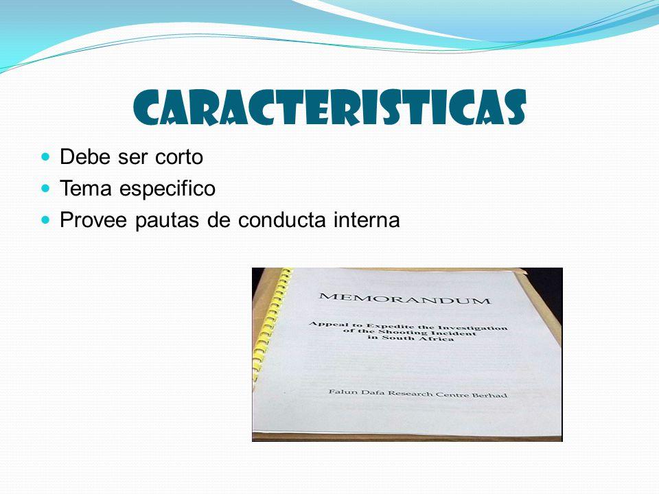 CARACTERISTICAS Debe ser corto Tema especifico Provee pautas de conducta interna