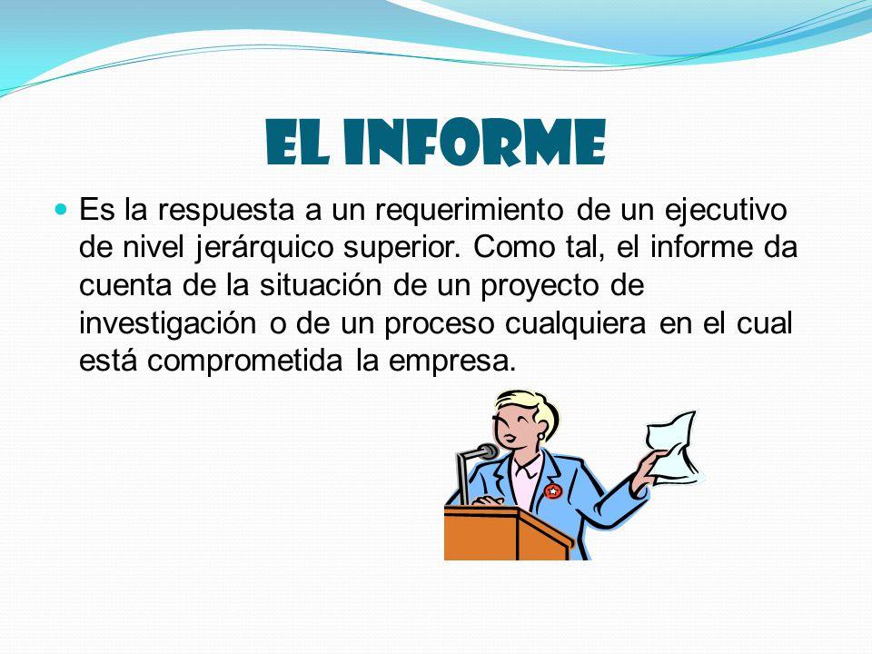 El informe Es la respuesta a un requerimiento de un ejecutivo de nivel jerárquico superior.