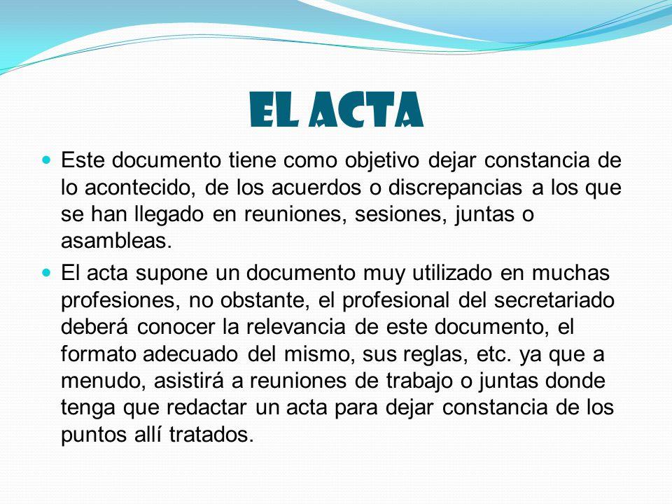 El acta Este documento tiene como objetivo dejar constancia de lo acontecido, de los acuerdos o discrepancias a los que se han llegado en reuniones, sesiones, juntas o asambleas.
