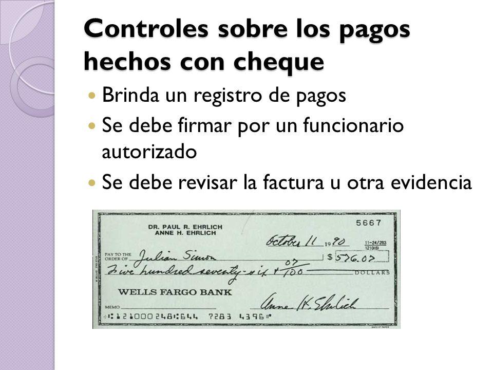 Controles sobre los pagos hechos con cheque Controles sobre los pagos hechos con cheque Brinda un registro de pagos Se debe firmar por un funcionario autorizado Se debe revisar la factura u otra evidencia