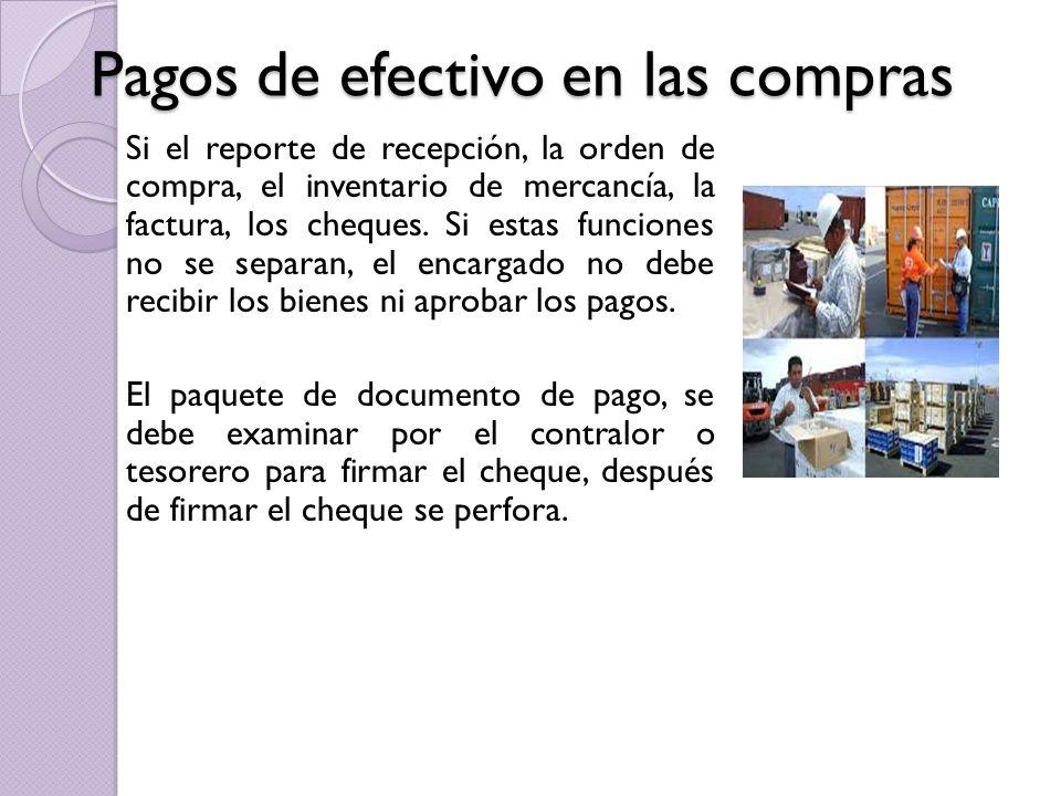 Pagos de efectivo en las compras Si el reporte de recepción, la orden de compra, el inventario de mercancía, la factura, los cheques.