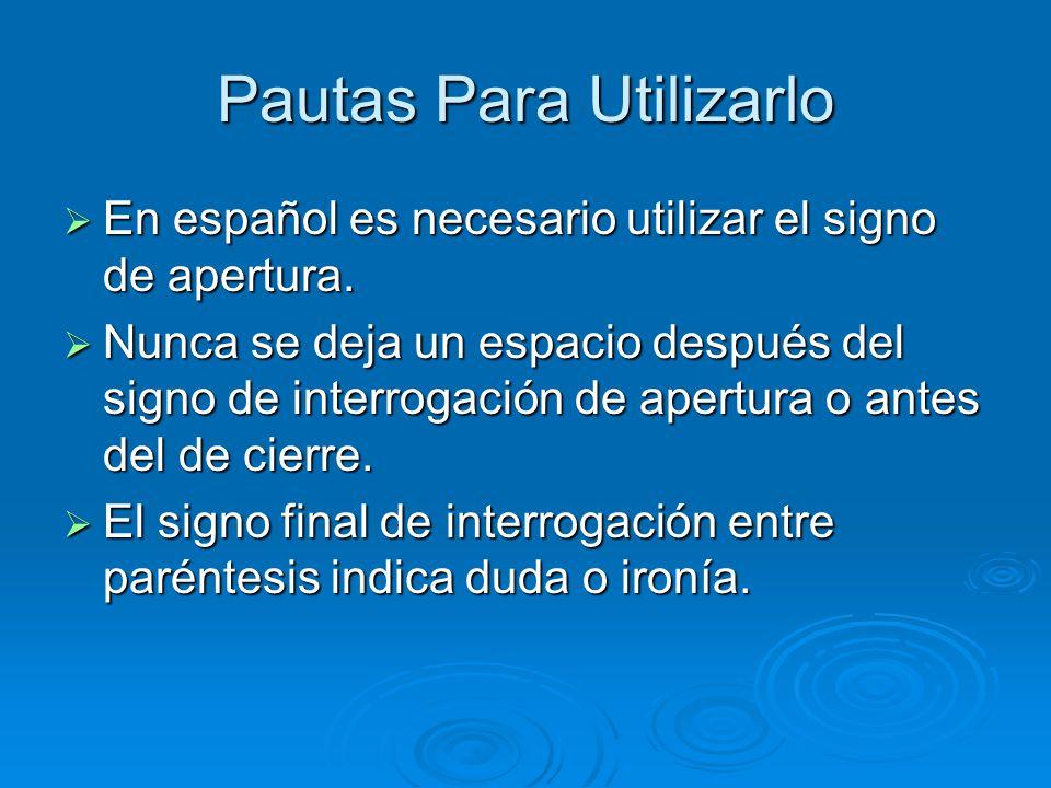 Pautas Para Utilizarlo  En español es necesario utilizar el signo de apertura.