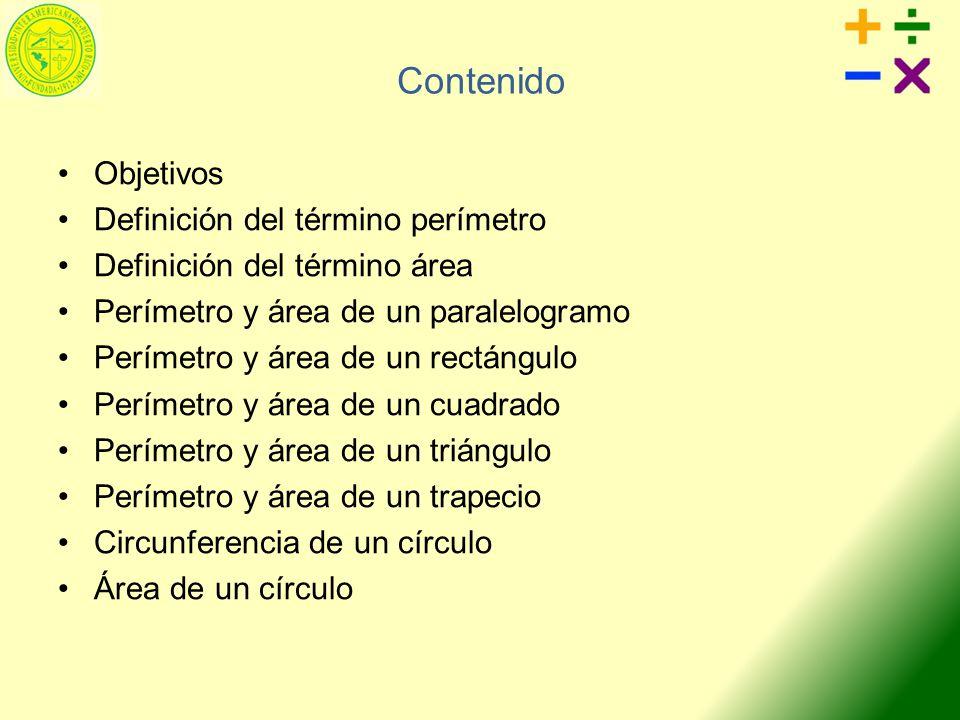 Contenido Objetivos Definición del término perímetro Definición del término área Perímetro y área de un paralelogramo Perímetro y área de un rectángul