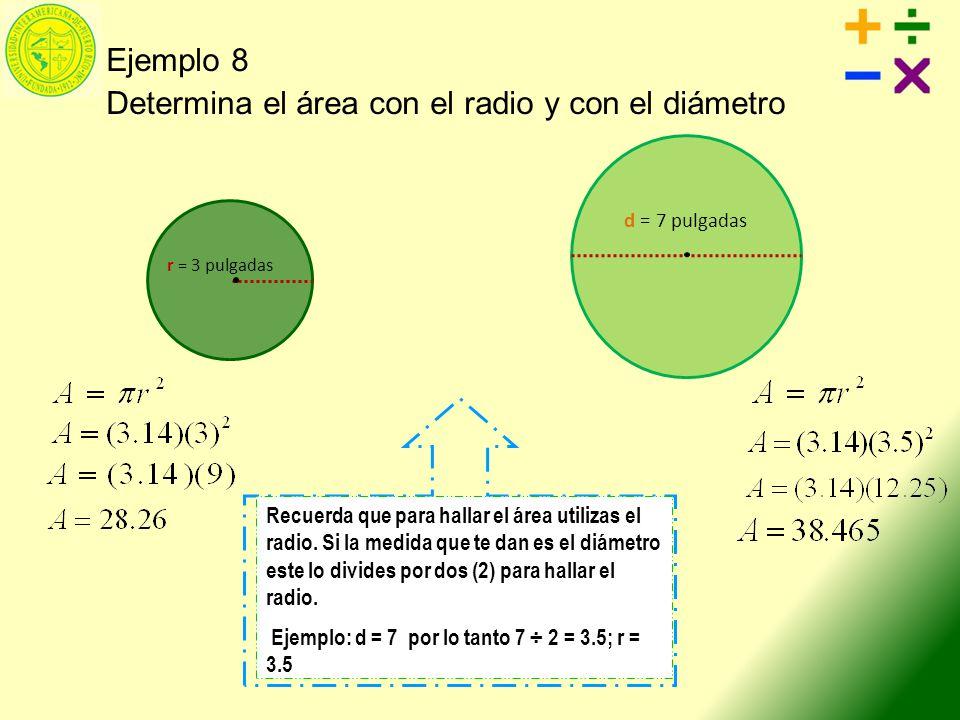 Ejemplo 8 Determina el área con el radio y con el diámetro Recuerda que para hallar el área utilizas el radio. Si la medida que te dan es el diámetro
