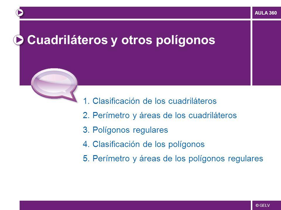 © GELV AULA 360 Cuadriláteros y otros polígonos 1.