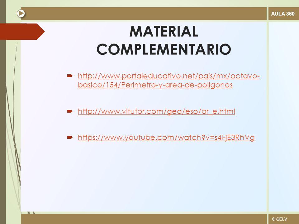 © GELV AULA 360 MATERIAL COMPLEMENTARIO  http://www.portaleducativo.net/pais/mx/octavo- basico/154/Perimetro-y-area-de-poligonos http://www.portaleducativo.net/pais/mx/octavo- basico/154/Perimetro-y-area-de-poligonos  http://www.vitutor.com/geo/eso/ar_e.html http://www.vitutor.com/geo/eso/ar_e.html  https://www.youtube.com/watch?v=s4l-jE3RhVg https://www.youtube.com/watch?v=s4l-jE3RhVg