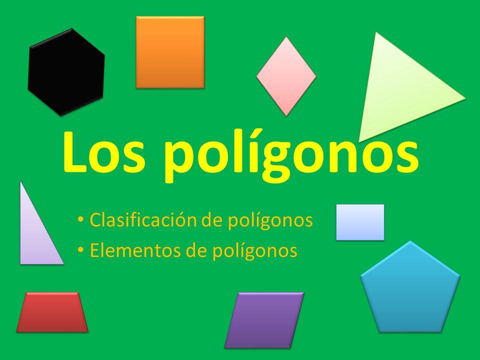 Los polígonos Clasificación de polígonos Elementos de polígonos