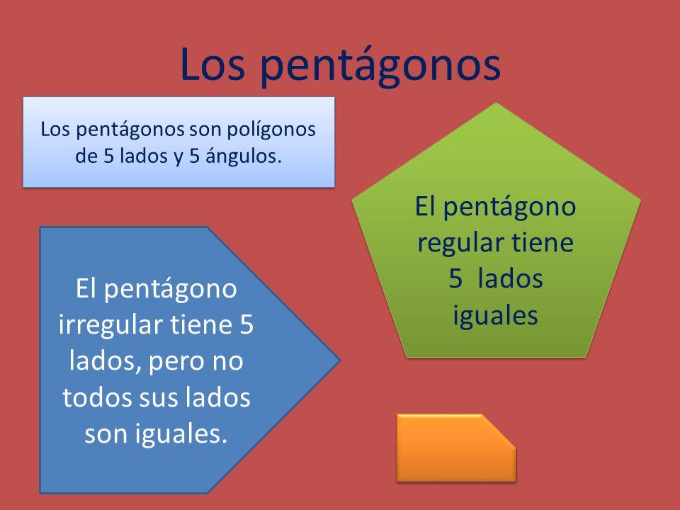 Los pentágonos El pentágono regular tiene 5 lados iguales El pentágono irregular tiene 5 lados, pero no todos sus lados son iguales. Los pentágonos so