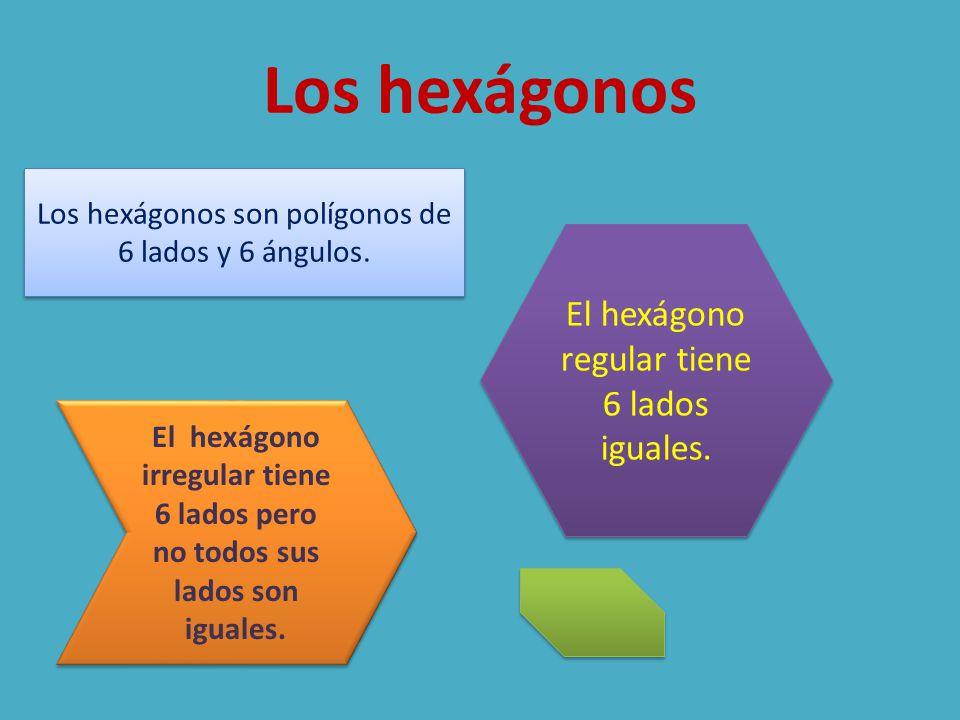 Los hexágonos El hexágono irregular tiene 6 lados pero no todos sus lados son iguales. El hexágono regular tiene 6 lados iguales. Los hexágonos son po