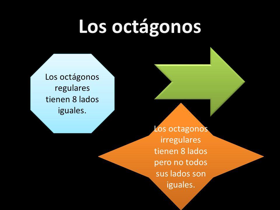 Los octágonos Los octágonos regulares tienen 8 lados iguales. Los octagonos irregulares tienen 8 lados pero no todos sus lados son iguales.