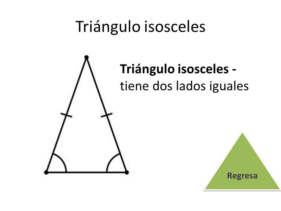Triángulo isosceles Triángulo isosceles - tiene dos lados iguales Regresa