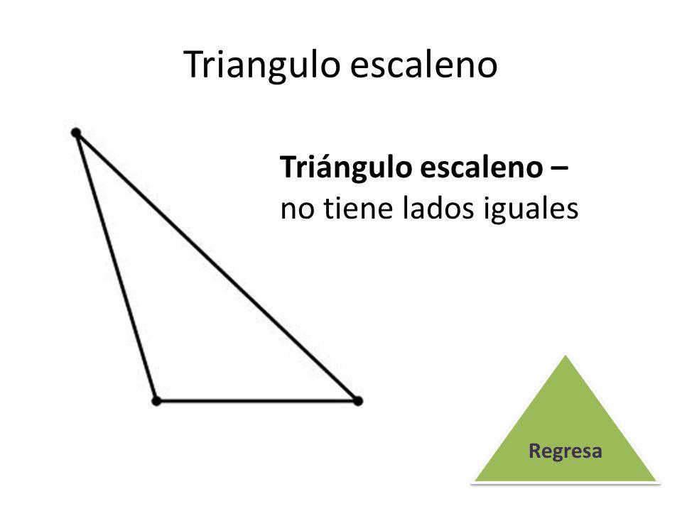 Triangulo escaleno Triángulo escaleno – no tiene lados iguales Regresa